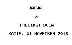 Jadwal dan Prediksi Bola Terbaru 01 November 2018