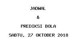 Jadwal dan Prediksi Bola Terbaru 27 Oktober 2018