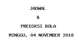 Jadwal dan Prediksi Bola Terbaru 04 November 2018