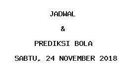 Jadwal dan Prediksi Bola Terbaru 24 November 2018