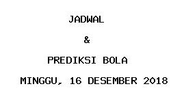 Jadwal dan Prediksi Bola Terbaru 16 Desember 2018