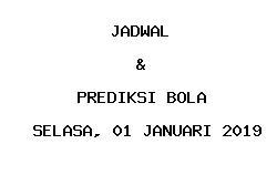 Jadwal dan Prediksi Bola Terbaru 01 Januari 2019
