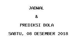 Jadwal dan Prediksi Bola Terbaru 08 Desember 2018