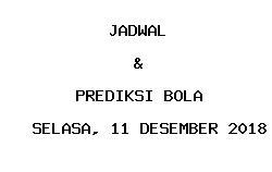 Jadwal dan Prediksi Bola Terbaru 11 Desember 2018