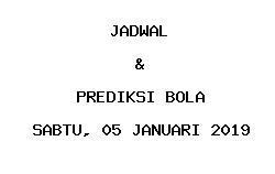 Jadwal dan Prediksi Bola Terbaru 05 Januari 2019