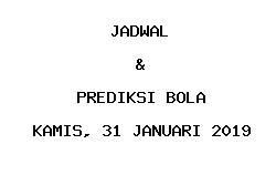 Jadwal dan Prediksi Bola Terbaru 31 Januari 2019