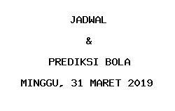 Jadwal dan Prediksi Bola Terbaru 31 Maret 2019