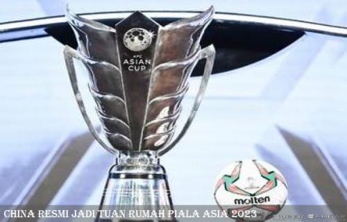 China Menjadi Tuan Rumah Di Piala Asia 2023